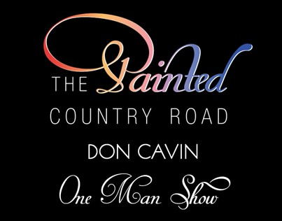 The Painted Country Road - Don Cavin One Mand Show